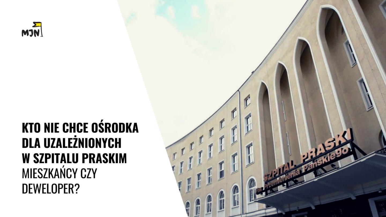 Kto niechce ośrodka dla uzależnionych wSzpitalu Praskim – mieszkańcy czydeweloper?