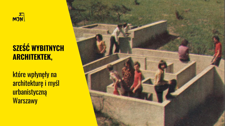 Sześć wybitnych architektek, które wpłynęły naarchitekturę imyśl urbanistyczną Warszawy.